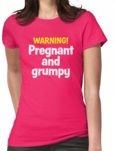 Pregnant and Grumpy Warning Womens Fitted T-Shirt
