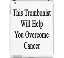 This Trombonist Will Help You Overcome Cancer  iPad Case/Skin