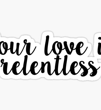 Your love is relentless - Hillsong United Sticker