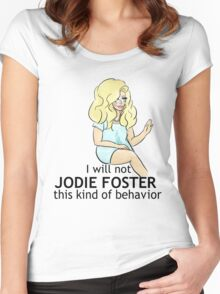 """UNHhhh """"I will not Jodie Foster this kind of behavior"""" Women's Fitted Scoop T-Shirt"""