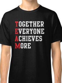 TEAM. Together everyone achieves more Classic T-Shirt