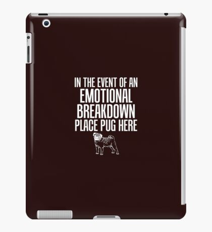 In Emotional Breakdown Place Pug Here iPad Case/Skin
