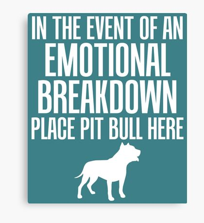 In Emotional Breakdown Place Pit Bull Here Canvas Print