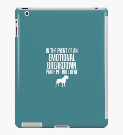 In Emotional Breakdown Place Pit Bull Here iPad Case/Skin