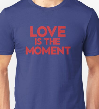 Love is the Moment Unisex T-Shirt
