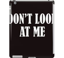 Don't Look At Me  WHITE iPad Case/Skin