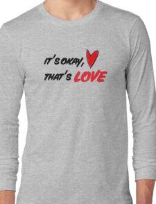 It's Okay, That's Love Long Sleeve T-Shirt