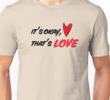 It's Okay, That's Love Unisex T-Shirt
