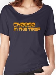 Cheese in the Trap Text Women's Relaxed Fit T-Shirt