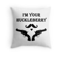 I'm Your Huckleberry Throw Pillow