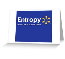 Entropy It Ain't What it Used to Be Greeting Card