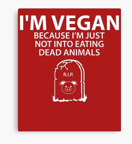 I'm Vegan Not Into Eating Dead Animals Canvas Print