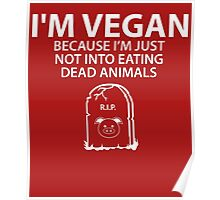 I'm Vegan Not Into Eating Dead Animals Poster