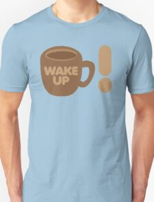 WAKE UP! with coffee cup Unisex T-Shirt