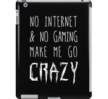 NO Internet & NO Gaming = CRAZY! iPad Case/Skin