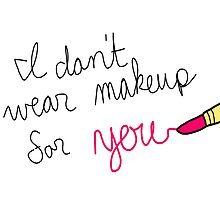 Feminist Sticker: I Don't Wear Makeup For You by firehazardart