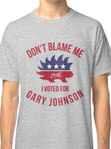 Don't Blame Me I Voted For Gary Johnson T-Shirt Classic T-Shirt