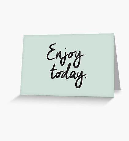 Enjoy Today Inspirational Quote Greeting Card