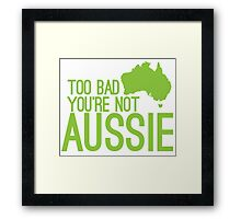 Too bad you're not AUSSIE Framed Print