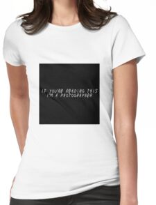 If you're reading this I'm a photographer  Womens Fitted T-Shirt