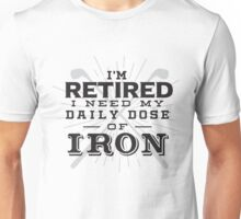 I'm Retired I need my daily dose of Iron - Funny Golf Golfer  Unisex T-Shirt
