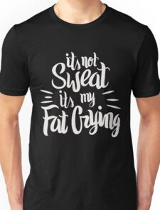 It's Not Sweat It's My Fat Crying Gym Workout  Unisex T-Shirt