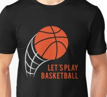 Let's Play Basketball - Ball Player Unisex T-Shirt