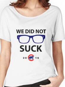 we did not suck chicago cubs Women's Relaxed Fit T-Shirt