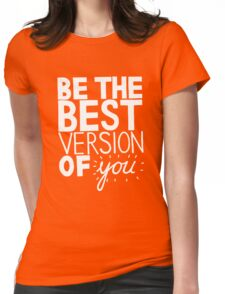 be the best version of you Womens Fitted T-Shirt