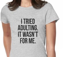 I tried adulting. It wasn't for me Womens Fitted T-Shirt