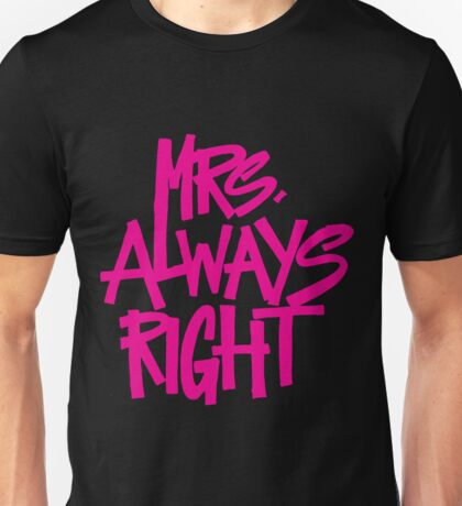 Mrs. Always Right - Funny Saying Quote  Unisex T-Shirt