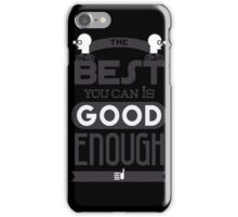 best you can is good iPhone Case/Skin