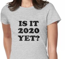 Is it 2020 yet? Womens Fitted T-Shirt