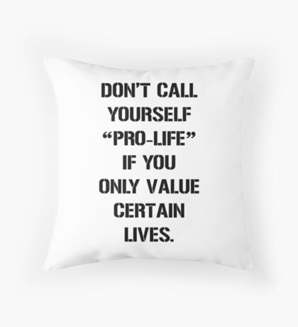 Don't Call Yourself Pro-Life Throw Pillow