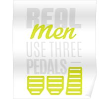 Real Men Use Three Pedals - Stick Shift Car Lover Poster