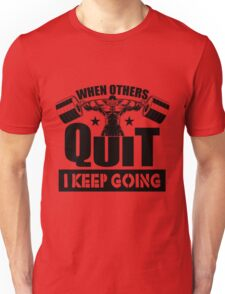 When Others Quit I Keep Going Gym Motivation Unisex T-Shirt
