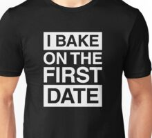 I Bake On The First Date Unisex T-Shirt