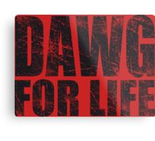 Dawg for Life Metal Print