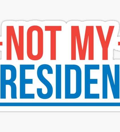 Not My President! Sticker