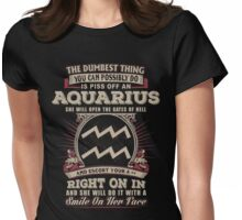 The Dumbest thing You can possibly do is piss off an Aquarius woman Womens Fitted T-Shirt