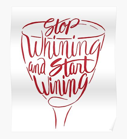 Stop Whining Start Wining - Funny Wine Drinking  Poster