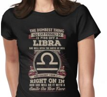 The Dumbest thing You can possibly do is piss off a Libra woman Womens Fitted T-Shirt