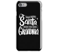 Who Needs Santa When You Have Grandma - Funny Christmas  iPhone Case/Skin