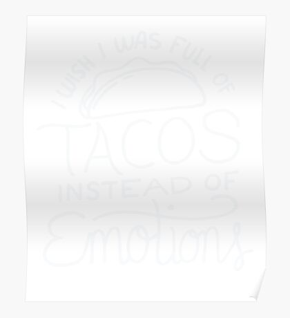 Wish I Was Full of Tacos Instead of Emotions - Funny Food Poster
