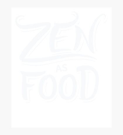 Zen as Food - Funny Saying Quote  Photographic Print