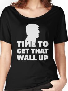 Time To Get That Wall Up Women's Relaxed Fit T-Shirt