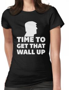 Time To Get That Wall Up Womens Fitted T-Shirt