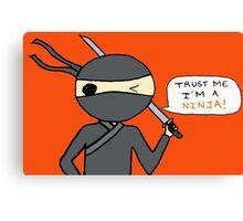 Trust me I'm a ninja  Canvas Print