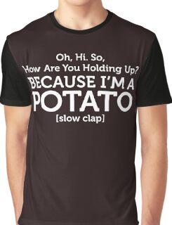 Because I'm A Potato Graphic T-Shirt
