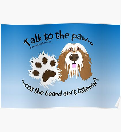 Talk to the paw brown beardie Poster